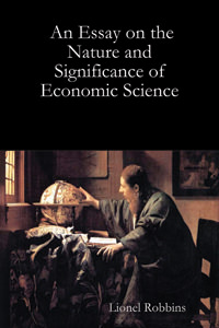 economic essay nature science significance Lionel robbins's an essay on the nature and significance of economic science made at least three important contributions: (1) constructing a more modern, focused, and general definition of.
