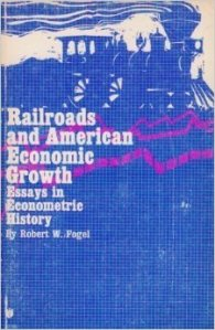 Rail Road and American Economic Growth - Essays in Econometric History