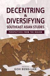 Decentering and Diversifying Southeast Asian Studies